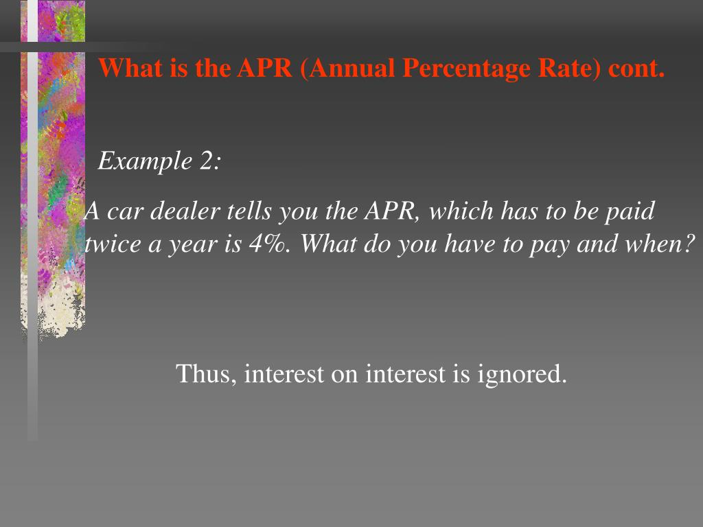 What is the APR (Annual Percentage Rate) cont.