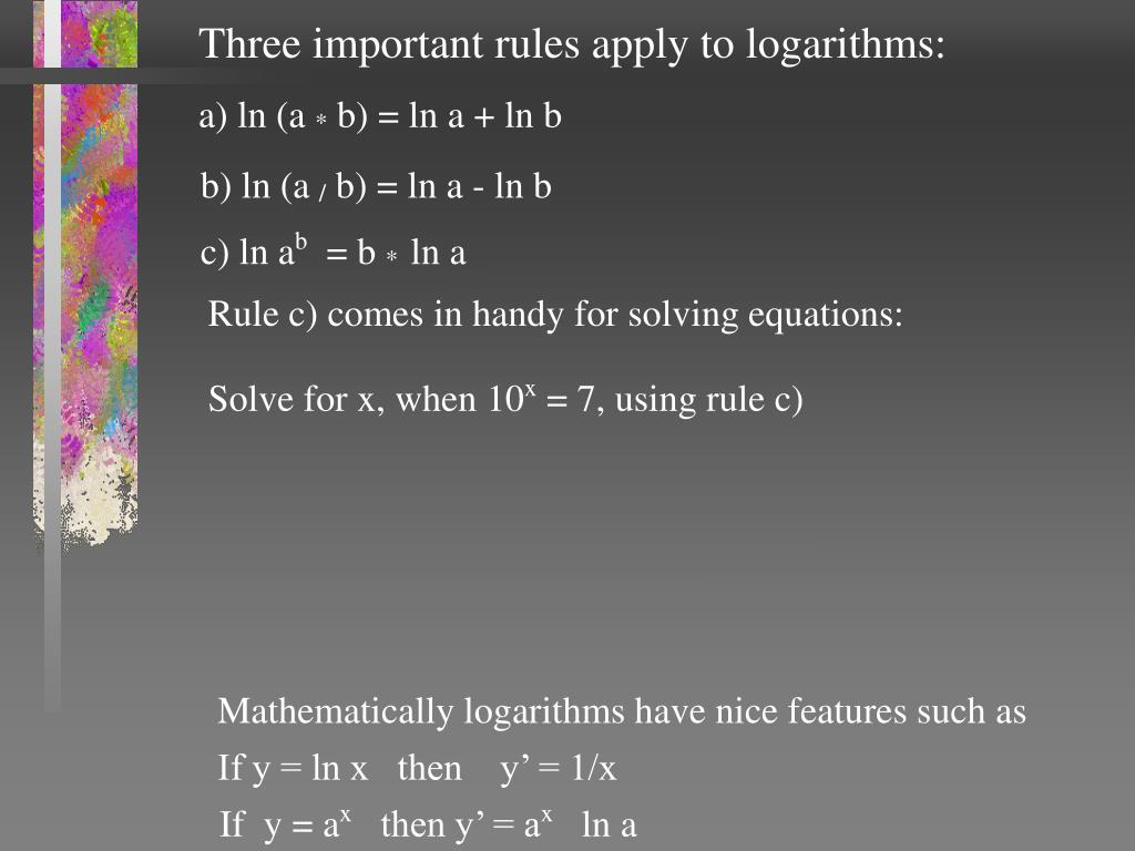 Three important rules apply to logarithms: