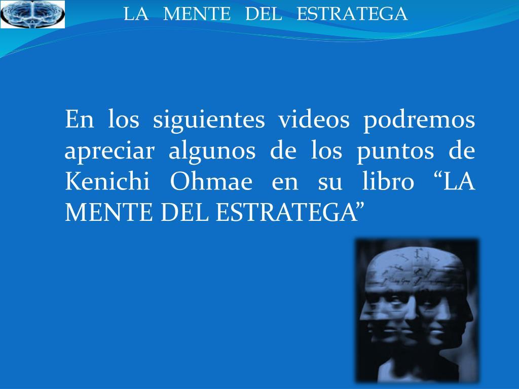 """En los siguientes videos podremos apreciar algunos de los puntos de Kenichi Ohmae en su libro """"LA MENTE DEL ESTRATEGA"""""""