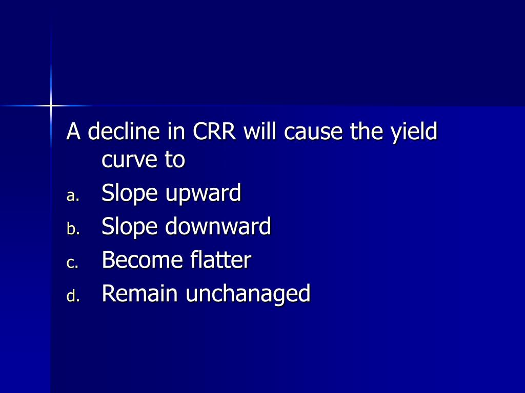 A decline in CRR will cause the yield curve to