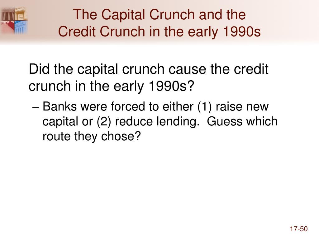 The Capital Crunch and the