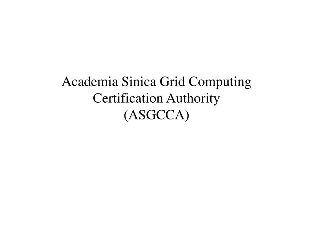 Academia Sinica Grid Computing Certification Authority