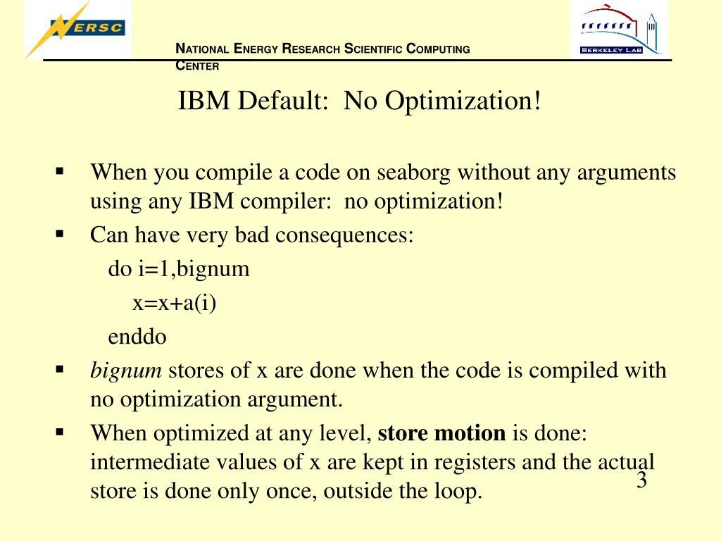 IBM Default:  No Optimization!