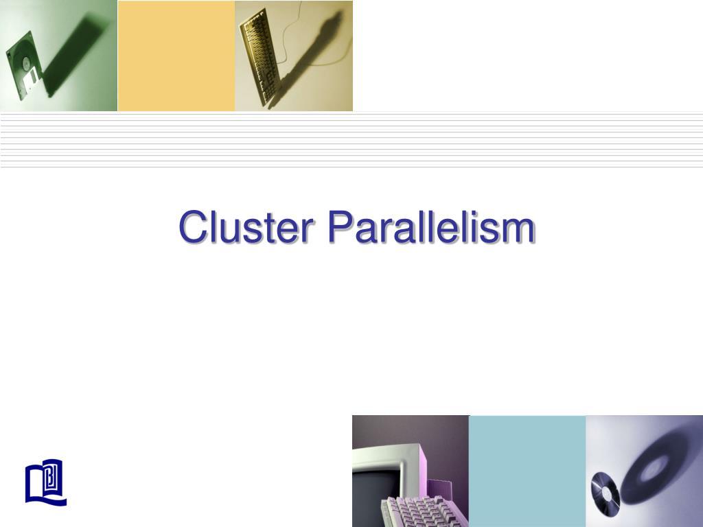 Cluster Parallelism