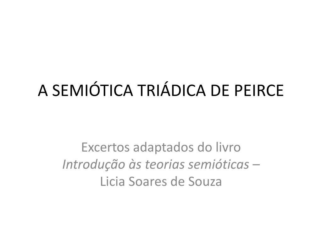 A SEMIÓTICA TRIÁDICA DE PEIRCE