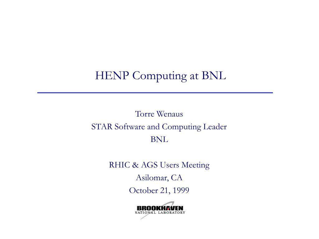 HENP Computing at BNL