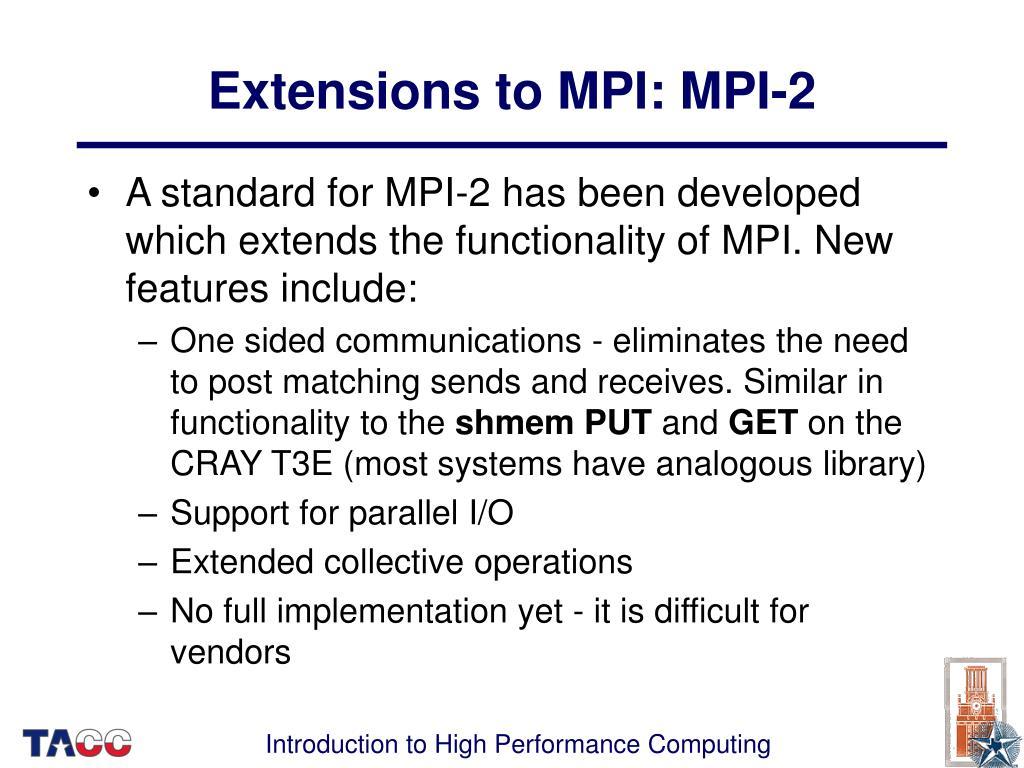 Extensions to MPI: MPI-2