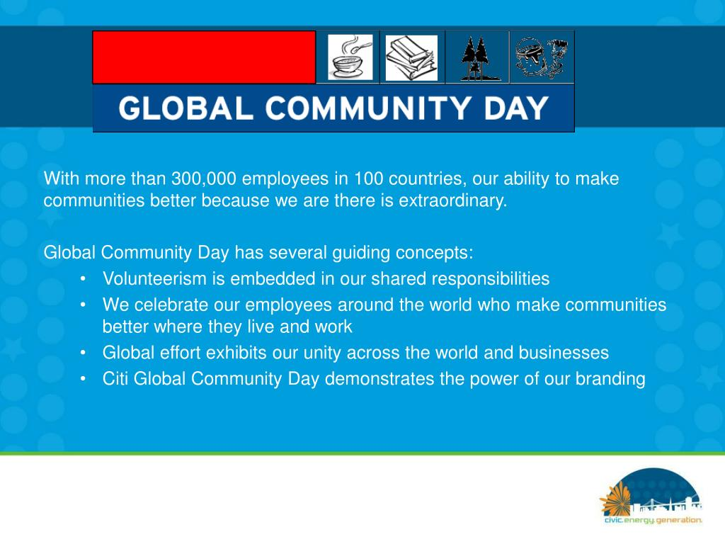 With more than 300,000 employees in 100 countries, our ability to make communities better because we are there is extraordinary.