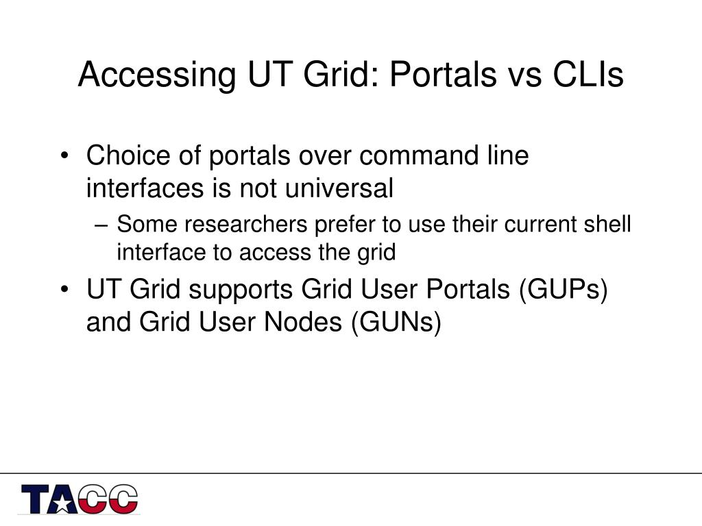 Accessing UT Grid: Portals vs CLIs