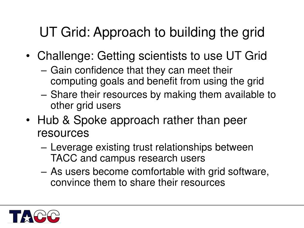 UT Grid: Approach to building the grid
