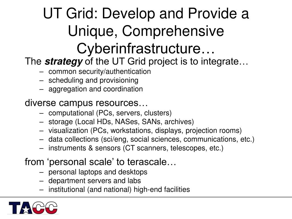 UT Grid: Develop and Provide a Unique, Comprehensive Cyberinfrastructure…