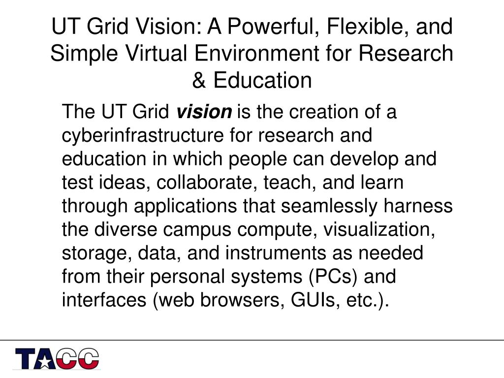 UT Grid Vision: A Powerful, Flexible, and Simple Virtual Environment for Research & Education