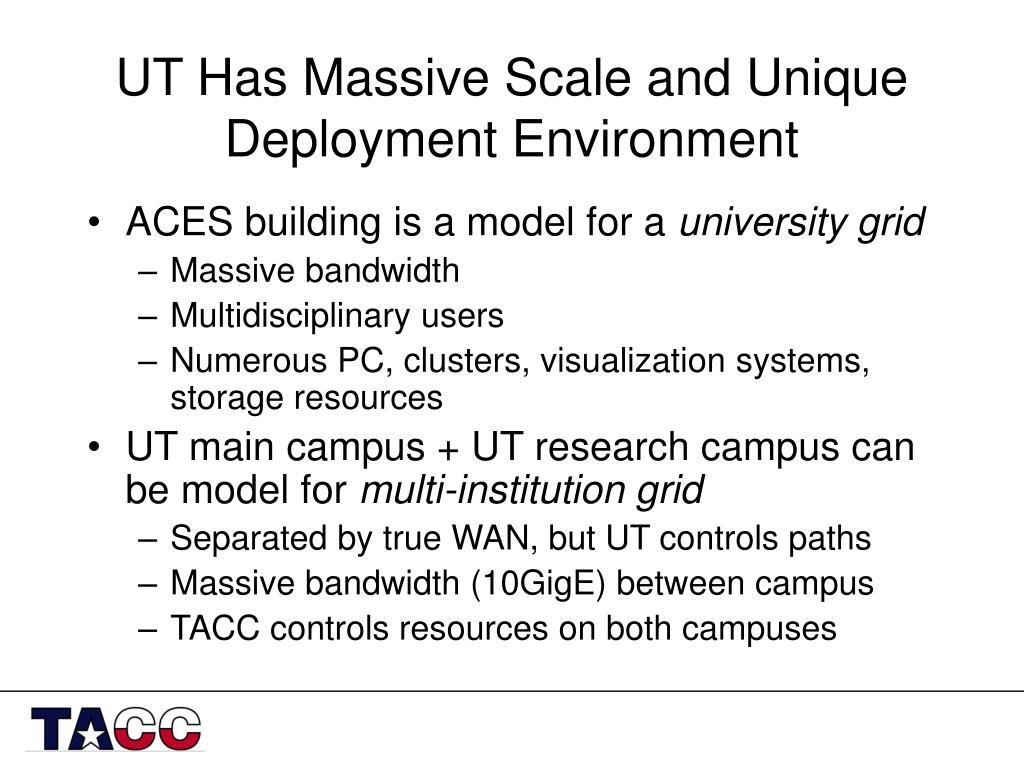 UT Has Massive Scale and Unique Deployment Environment