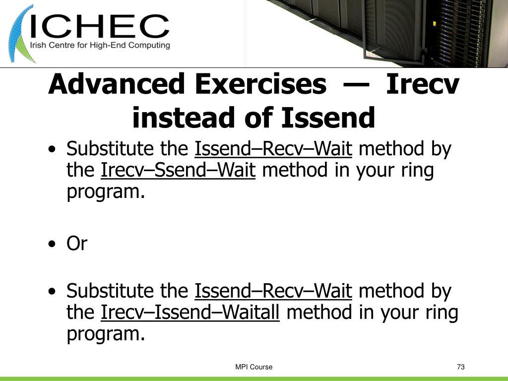 Advanced Exercises  —  Irecv instead of Issend