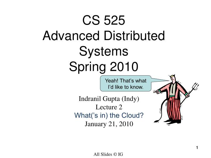 Cs 525 advanced distributed systems spring 2010