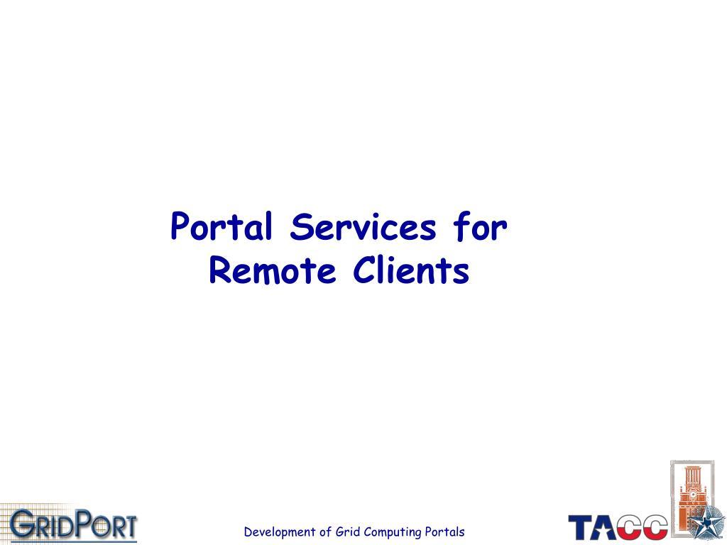Portal Services for Remote Clients