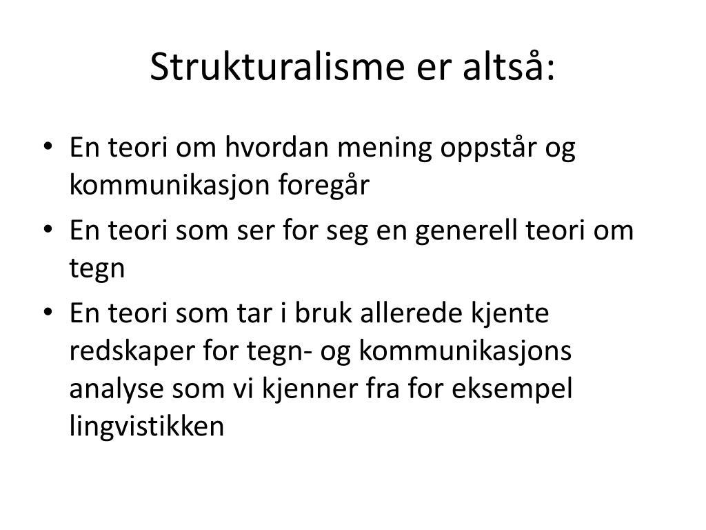 Strukturalisme er altså:
