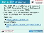 ihep grid ca introduction