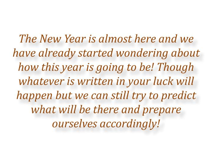 The New Year is almost here and we have already started wondering about how this year is going to be...