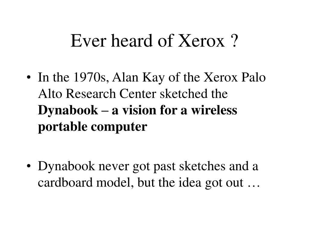 Ever heard of Xerox ?