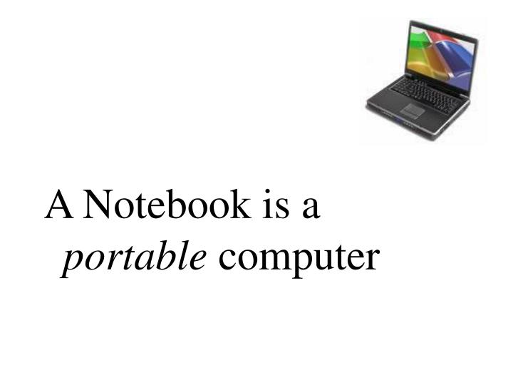 A Notebook is a