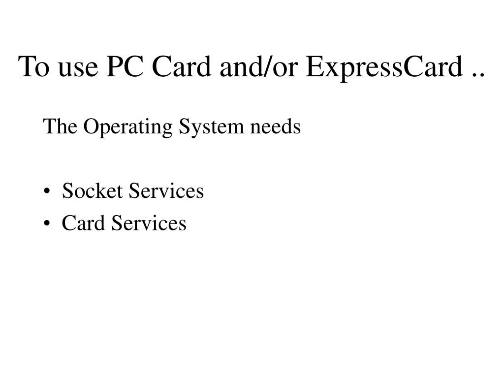 To use PC Card and/or ExpressCard ..