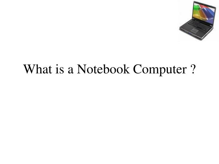 What is a notebook computer