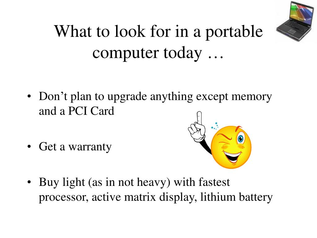 What to look for in a portable computer today …