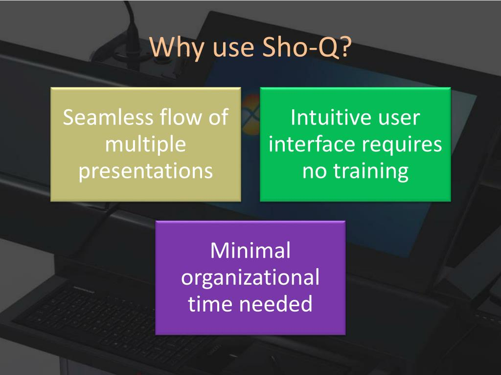 Why use Sho-Q?