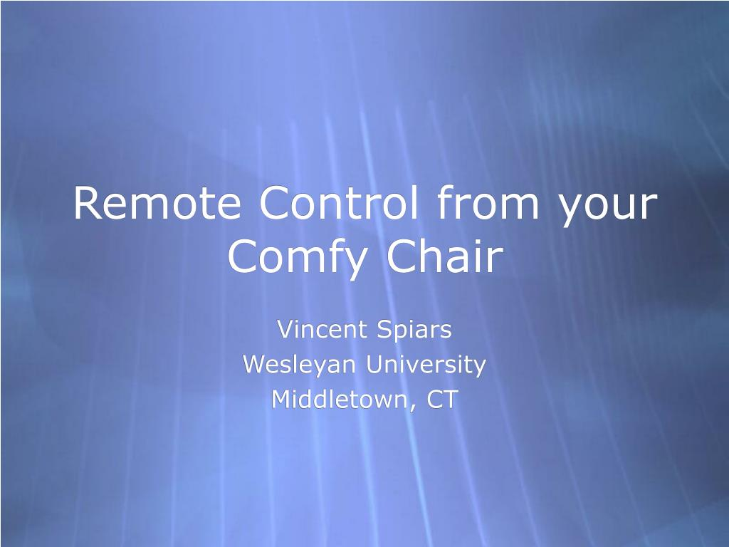 Remote Control from your Comfy Chair