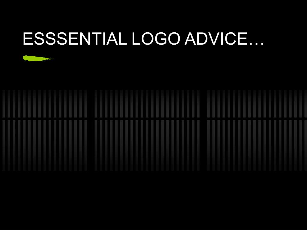 ESSSENTIAL LOGO ADVICE…