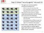 step 3 embed security agents into each su