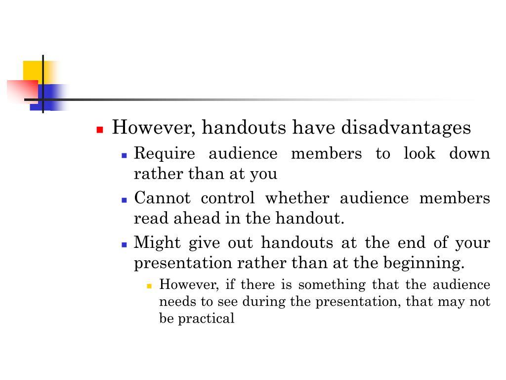 However, handouts have disadvantages
