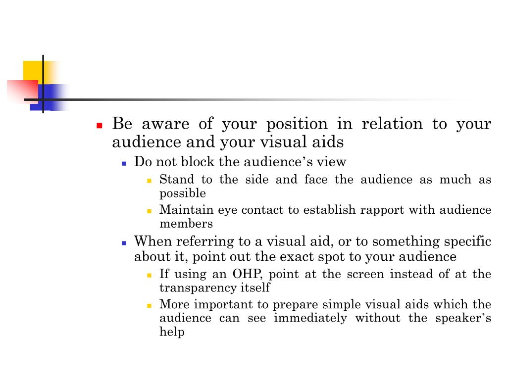 Be aware of your position in relation to your audience and your visual aids
