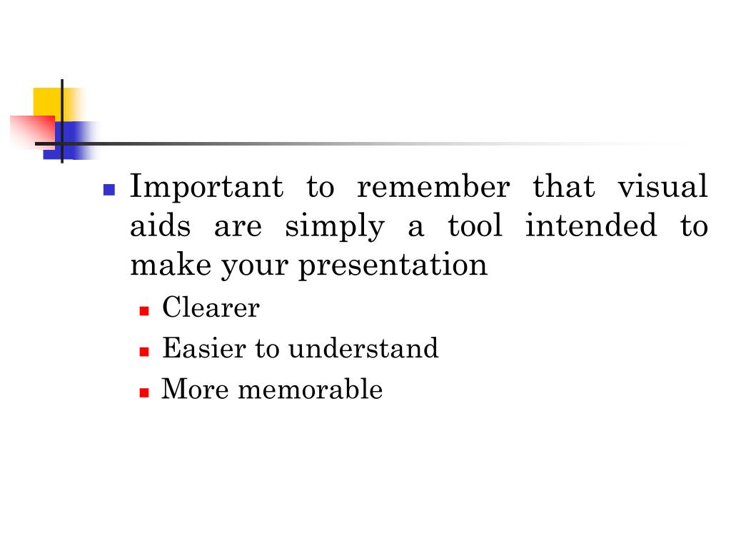 Important to remember that visual aids are simply a tool intended to make your presentation