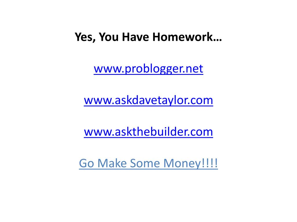 Yes, You Have Homework…