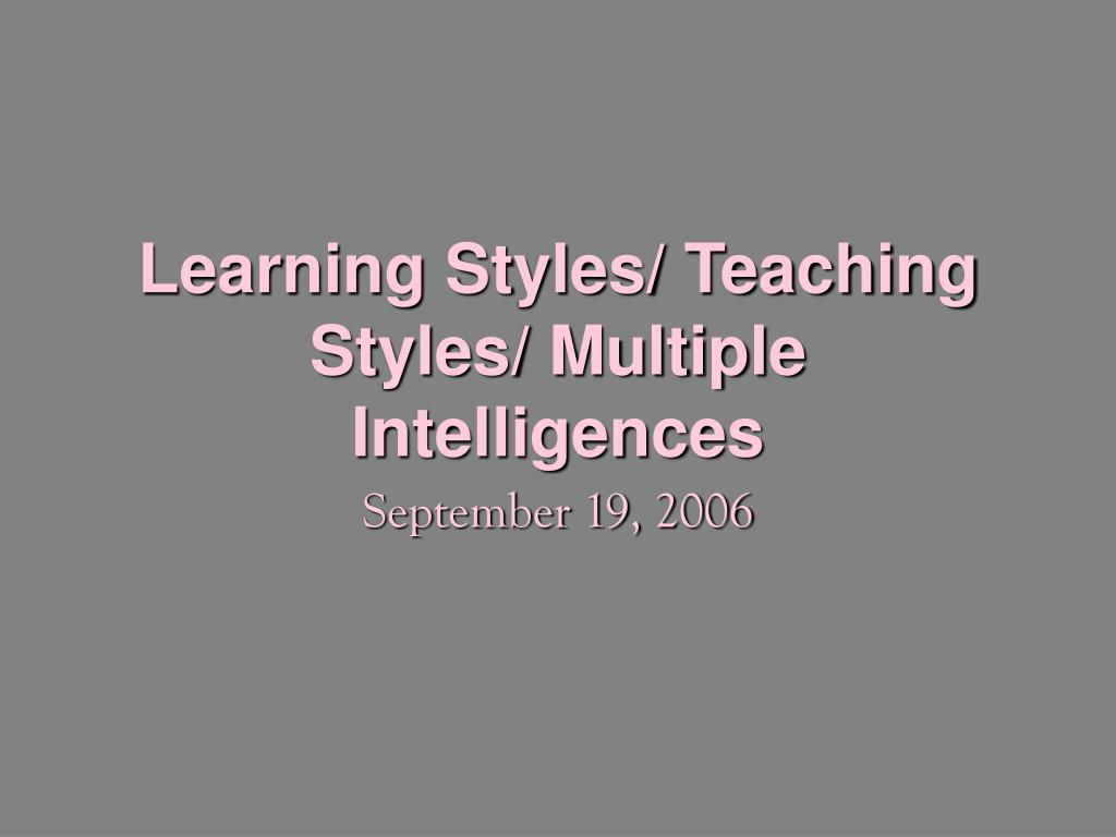 Learning Styles/ Teaching Styles/ Multiple Intelligences