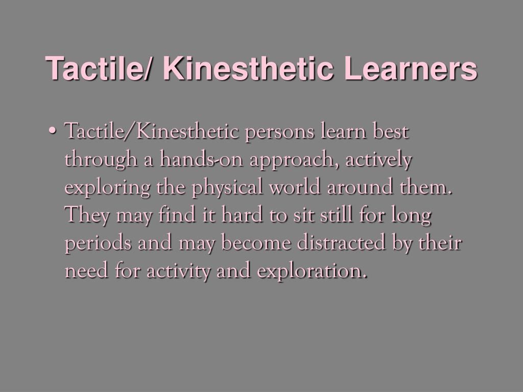 Tactile/ Kinesthetic Learners