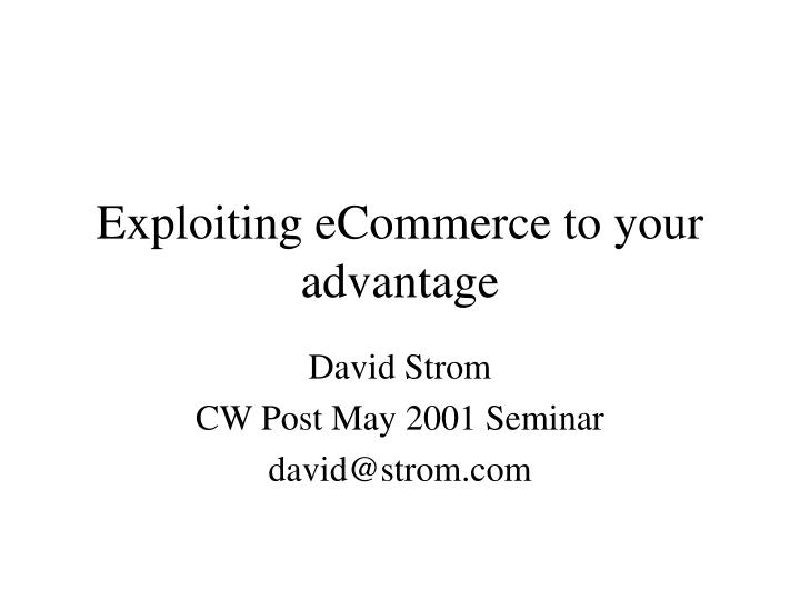 Exploiting ecommerce to your advantage l.jpg