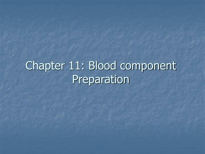 Chapter 11: Blood component Preparation