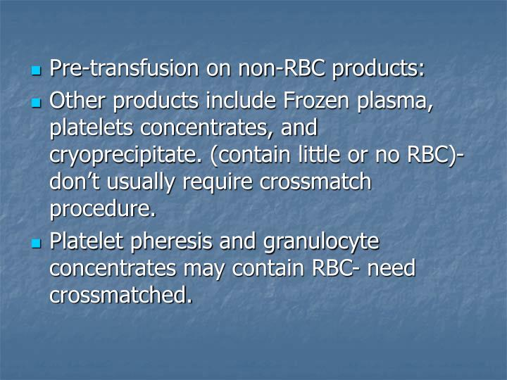 Pre-transfusion on non-RBC products: