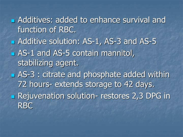 Additives: added to enhance survival and function of RBC.
