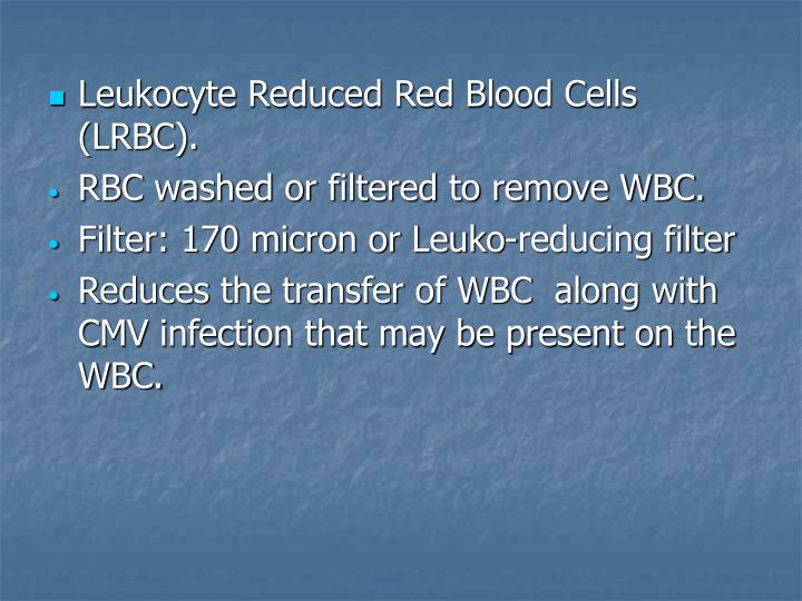 Leukocyte Reduced Red Blood Cells (LRBC).