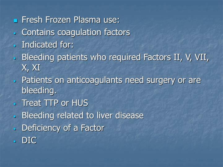 Fresh Frozen Plasma use:
