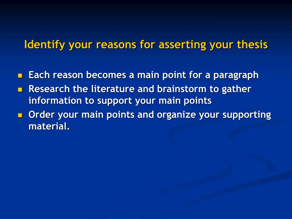 Identify your reasons for asserting your thesis