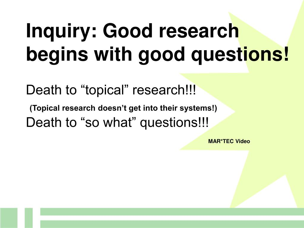 Inquiry: Good research begins with good questions!