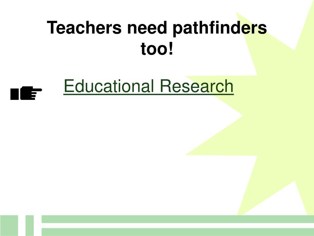 Teachers need pathfinders