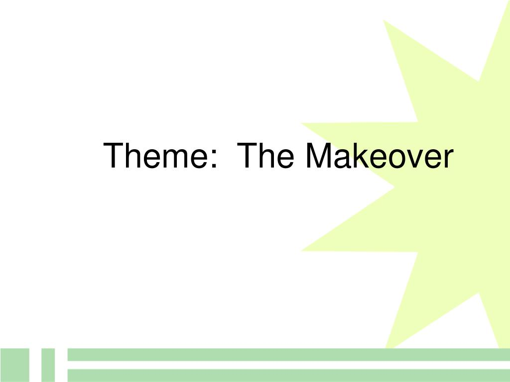 Theme:  The Makeover