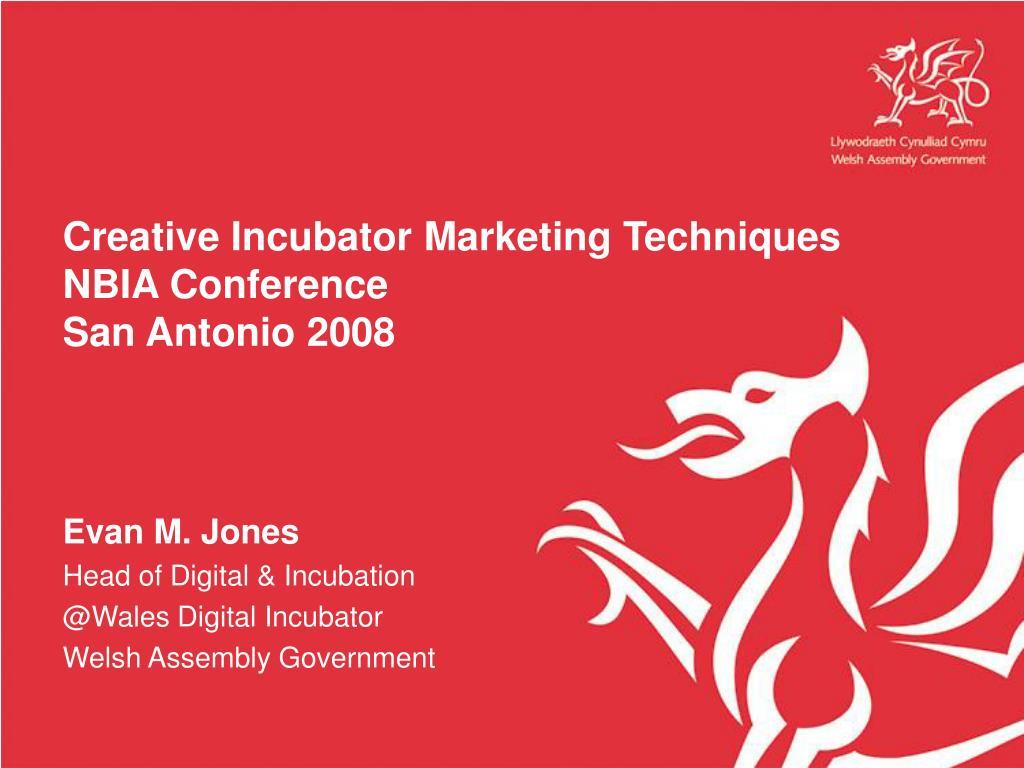 creative incubator marketing techniques nbia conference san antonio 2008