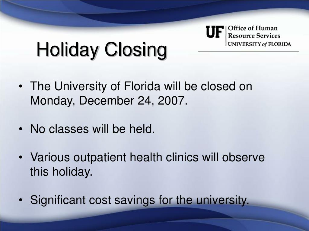The University of Florida will be closed on Monday, December 24, 2007.